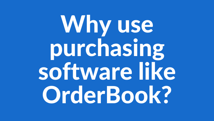 Why use purchasing software like OrderBook?